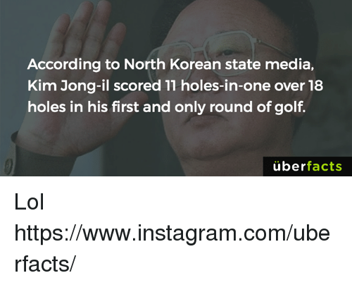 Uber Facts: According to North Korean state media,  Kim Jong-il scored 11 holes-in-one over 18  holes in his first and only round of golf  uber  facts Lol https://www.instagram.com/uberfacts/