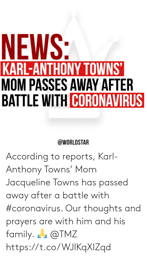 Karl-Anthony Towns: According to reports, Karl-Anthony Towns' Mom Jacqueline Towns has passed away after a battle with #coronavirus. Our thoughts and prayers are with him and  his family. 🙏 @TMZ https://t.co/WJlKqXIZqd