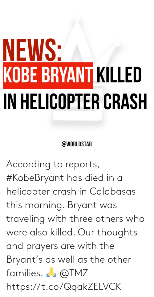 Died: According to reports, #KobeBryant has died in a helicopter crash in Calabasas this morning. Bryant was traveling with three others who were also killed. Our thoughts and prayers are with the Bryant's as well as the other families. 🙏 @TMZ https://t.co/QqakZELVCK