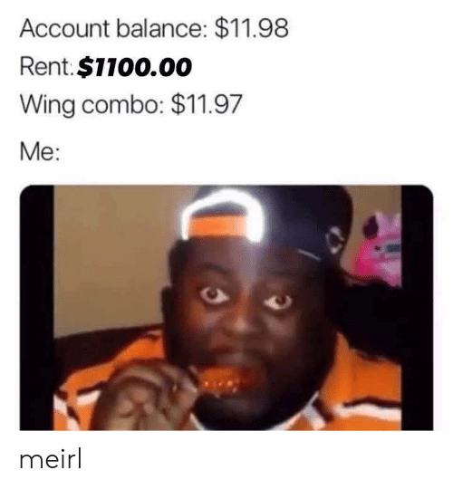 MeIRL, Rent, and Account: Account balance: $11.98  Rent.$1100.00  Wing combo: $11.97  Me: meirl