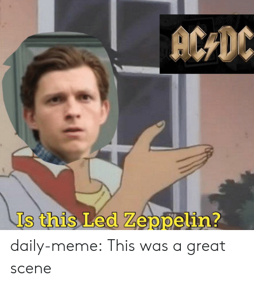 Led Zeppelin, Meme, and Tumblr: ACDC  Is this Led Zeppelin? daily-meme:  This was a great scene