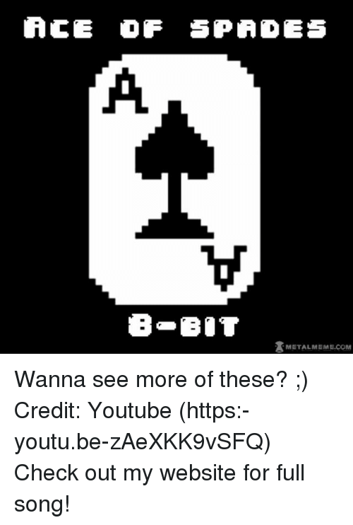 Memes, youtube.com, and Youtu: ACE OF SPADES  B BOT  METALMEME.COM Wanna see more of these? ;) Credit: Youtube (https:-youtu.be-zAeXKK9vSFQ) Check out my website for full song!