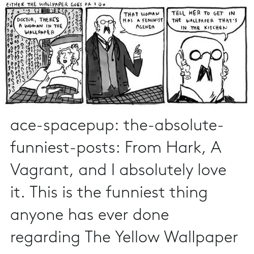funniest: ace-spacepup: the-absolute-funniest-posts: From Hark, A Vagrant, and I absolutely love it.  This is the funniest thing anyone has ever done regarding The Yellow Wallpaper