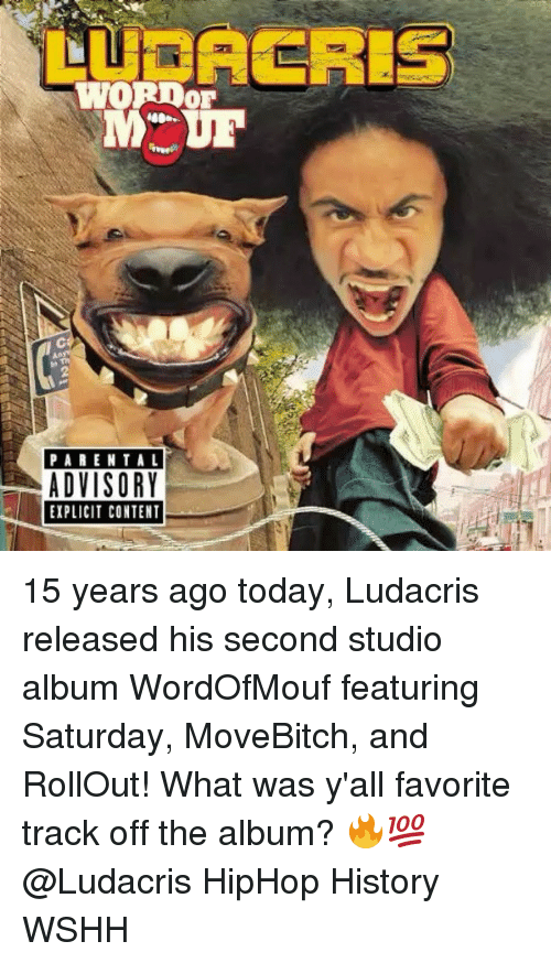 Rollout: ACRES  WORDoE  PARENTAL  ADVISORY  EIPLICIT CONTENT 15 years ago today, Ludacris released his second studio album WordOfMouf featuring Saturday, MoveBitch, and RollOut! What was y'all favorite track off the album? 🔥💯@Ludacris HipHop History WSHH
