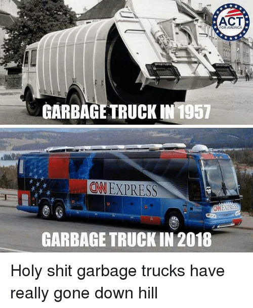 garbage truck: ACT  FOR AMERICA  GARBAGE TRUCK IN 1957  NEXPRESS  GARBAGE TRUCK IN 2018 Holy shit garbage trucks have really gone down hill