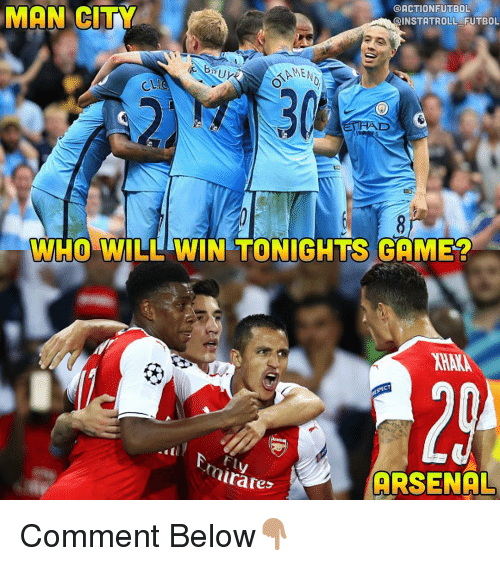 Arsenal, Memes, and Citi: @ACTION FUTBOL  MAN CITY  OINSTATROLL FUTBOL  KAMEN  HAD  WHO WILL WIN TONIGHTS GAME?  CT  rates  ARSENAL Comment Below👇🏽
