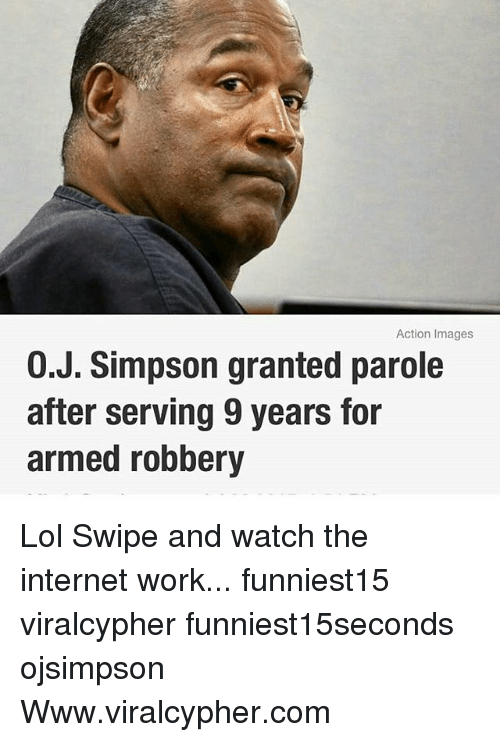 Funny, Internet, and Lol: Action Images  0.J. Simpson granted parole  after serving 9 years for  armed robbery Lol Swipe and watch the internet work... funniest15 viralcypher funniest15seconds ojsimpson Www.viralcypher.com