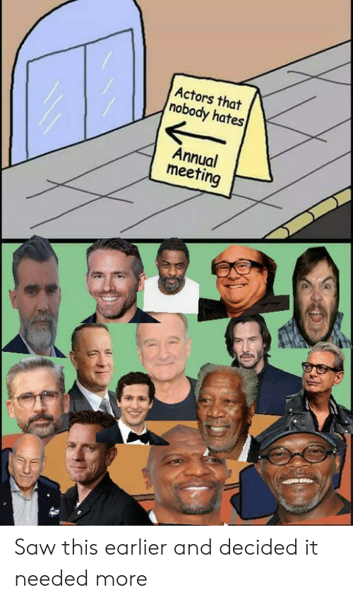 Saw, More, and This: Actors that  nobody hates  Annual  meeting Saw this earlier and decided it needed more
