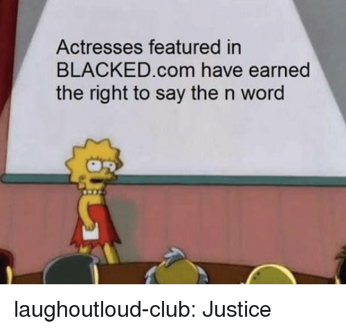 Actresses: Actresses featured in  BLACKED.com have earned  the right to say the n word laughoutloud-club:  Justice
