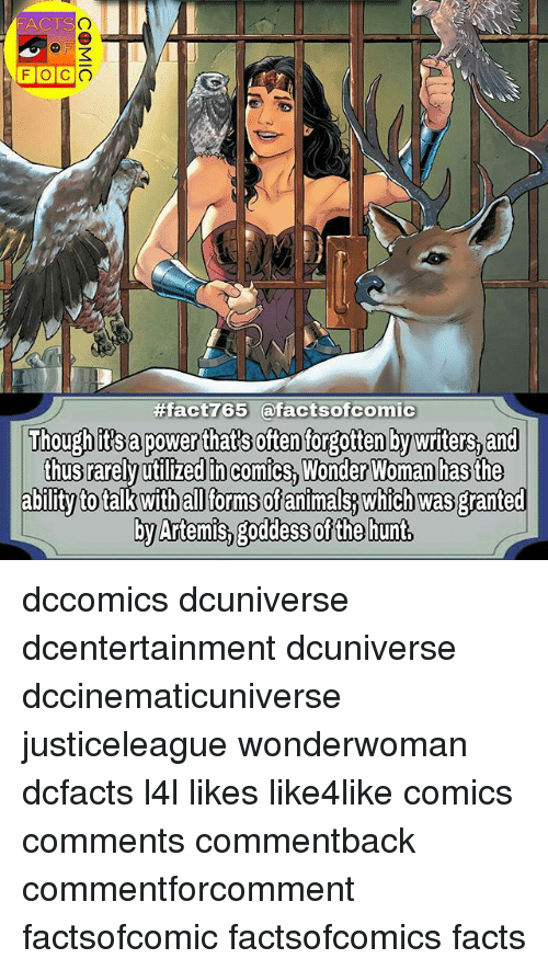 artemis: ACTS  #fact765 afactsofcomic  Though it's apower that's often forgotten Dy writers,and  thus  Woman has the  ability to talk with al torms ofanimals which was granted  by Artemis, goddess of the hunt dccomics dcuniverse dcentertainment dcuniverse dccinematicuniverse justiceleague wonderwoman dcfacts l4l likes like4like comics comments commentback commentforcomment factsofcomic factsofcomics facts