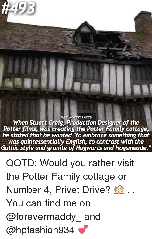 "Driving, Memes, and Would You Rather: ACTS  When Stuart Graig, Production Designer of the  Potter films, was creating the Potter Family cottage,  he stated that he wanted to embrace something that  was quintessentially English, to contrast with the  Gothic style and granite of Hogwarts and Hogsmeade."" QOTD: Would you rather visit the Potter Family cottage or Number 4, Privet Drive? 🏡 . . You can find me on @forevermaddy_ and @hpfashion934 💕"