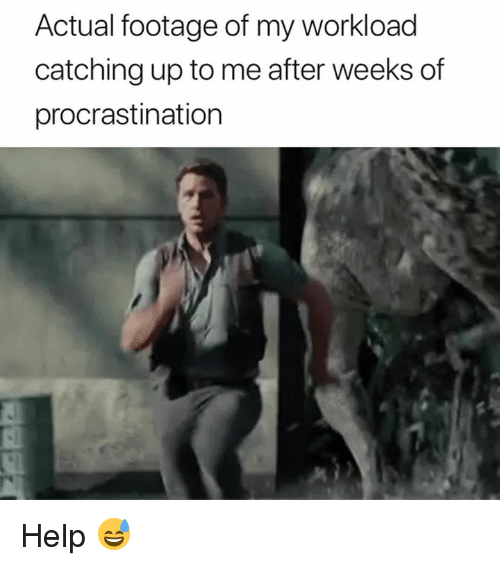 Help, Procrastination, and Actual: Actual footage of my workload  catching up to me after weeks of  procrastination Help 😅