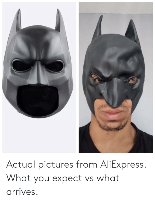 Expect: Actual pictures from AliExpress. What you expect vs what arrives.