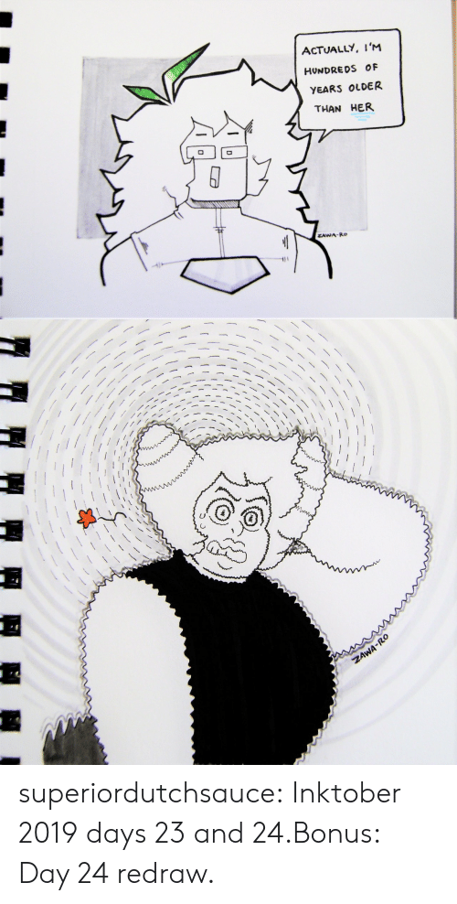Tumblr, Blog, and Media: ACTUALLY, I'M  HUNDREDS OF  YEARS OLDER  THAN HER  ZAWA-Ro   ZAWA-RO superiordutchsauce:  Inktober 2019 days 23 and 24.Bonus: Day 24 redraw.
