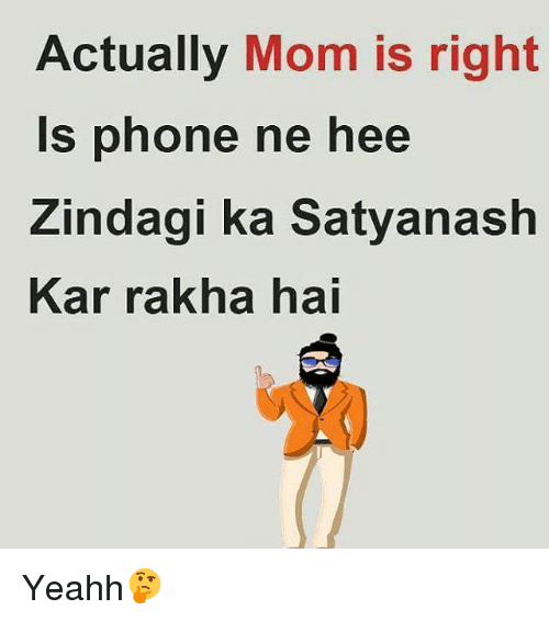 yeahh: Actually  Mom is right  is phone ne hee  Zindagi ka Satyanash  Kar rakha hai Yeahh🤔