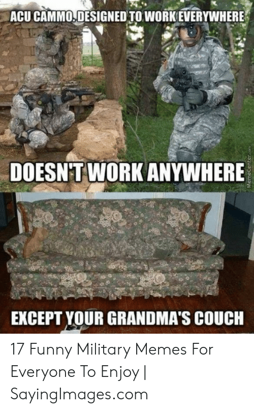Funny Army Memes: ACU CAMMO.DESIGNED TO WORK EVERYWHERE  DOESNTWORK ANYWHERE  EKCEPT YOUR GRANDMA'S COUCH 17 Funny Military Memes For Everyone To Enjoy | SayingImages.com