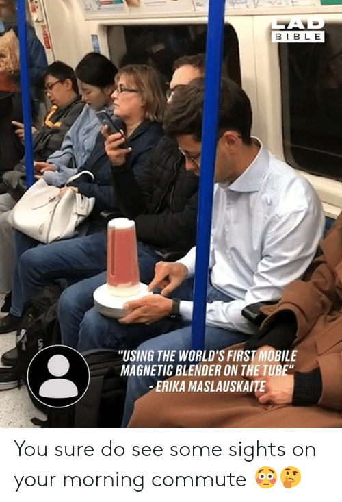 """Dank, Bible, and Blender: AD  BIBLE  """"USING THE WORLD'S FIRST MOBILE  MAGNETIC BLENDER ON THE TUBE""""  ERIKA MASLAUSKAITE  UN You sure do see some sights on your morning commute 😳🤔"""