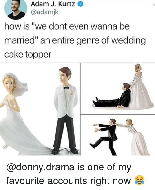 """Memes, Cake, and Wedding: Adam J. Kurtz  @adamjk  how is """"we dont even wanna be  married"""" an entire genre of wedding  cake topper @donny.drama is one of my favourite accounts right now 😂"""