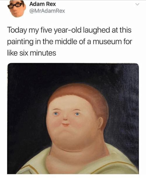 The Middle, Today, and Old: Adam Rex  @MrAdamRex  Today my five year-old laughed at this  painting in the middle of a museum for  like six minutes