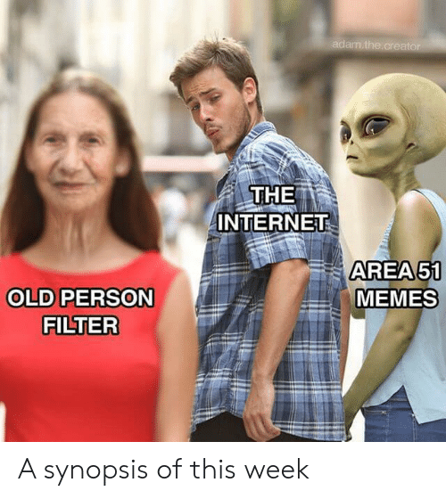 Internet, Memes, and Old: adam.the.creator  THE  INTERNET  AREA51  MEMES  OLD PERSON  FILTER A synopsis of this week