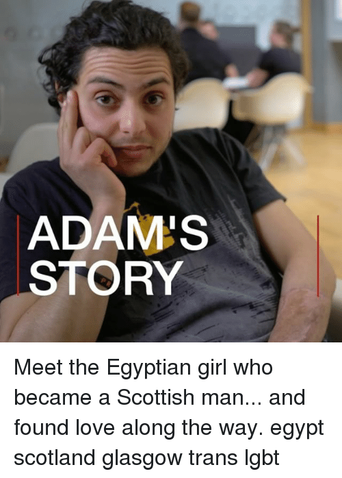 Egyption: ADAM'S  STORY Meet the Egyptian girl who became a Scottish man... and found love along the way. egypt scotland glasgow trans lgbt