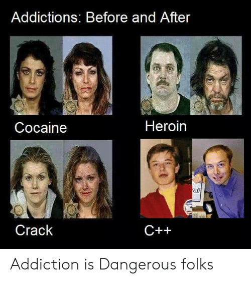 before and after: Addictions: Before and After  Heroin  Cocaine  al  Crack  C++ Addiction is Dangerous folks