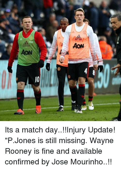 """Wayned: adidas  adidas  AON Its a match day..!!Injury Update! """"P.Jones is still missing. Wayne Rooney is fine and available confirmed by Jose Mourinho..!!"""