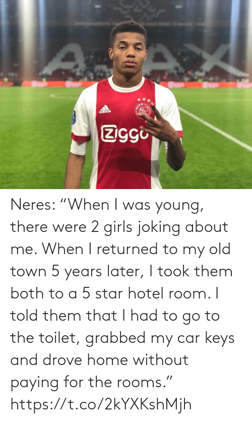 "Joking: adidas  Ziggi Neres: ""When I was young, there were 2 girls joking about me. When I returned to my old town 5 years later, I took them both to a 5 star hotel room. I told them that I had to go to the toilet, grabbed my car keys and drove home without paying for the rooms."" https://t.co/2kYXKshMjh"