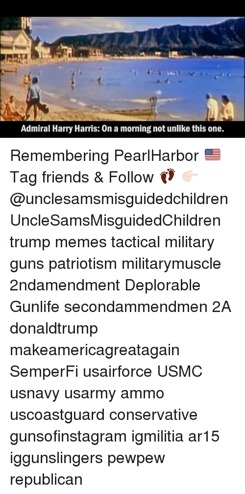 donaldtrump: Admiral Harry Harris: 0n a morning not unlike this one. Remembering PearlHarbor 🇺🇸 Tag friends & Follow 👣 👉🏻 @unclesamsmisguidedchildren UncleSamsMisguidedChildren trump memes tactical military guns patriotism militarymuscle 2ndamendment Deplorable Gunlife secondammendmen 2A donaldtrump makeamericagreatagain SemperFi usairforce USMC usnavy usarmy ammo uscoastguard conservative gunsofinstagram igmilitia ar15 iggunslingers pewpew republican