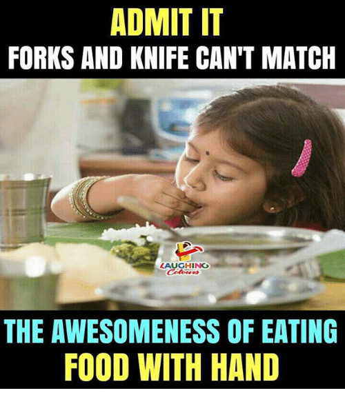 Awesomeness: ADMIT IT  FORKS AND KNIFE CAN'T MATCH  AUGHING  THE AWESOMENESS OF EATING  FOOD WITH HAND