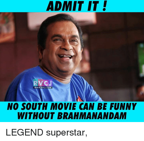 Memes, Movies, and Movie: ADMIT IT  RV CJ  WWW.RV CJ.COM  NO SOUTH MOVIE CAN BE FUNNY  WITHOUT BRAHMANANDAM LEGEND superstar,