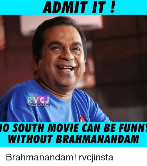 Memes, Movie, and 🤖: ADMIT IT!  RVCJ  WWW.RVCJ.COM  SOUTH MOVIE CAN BE FUNNI  WITHOUT BRAHMANANDAM Brahmanandam! rvcjinsta