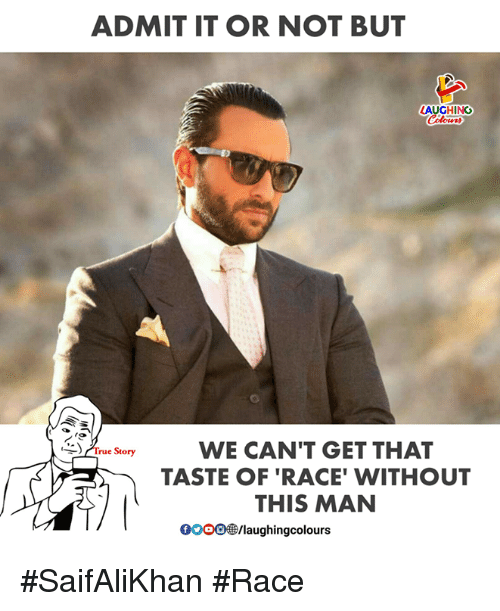 Race, Indianpeoplefacebook, and Man: ADMITIT OR NOT BUT  AUGHING  WE CAN'T GET THAT  TASTE OF 'RACE' WITHOUT  THIS MAN  ) Mrue Story  0OOO3/laughingcolours #SaifAliKhan #Race