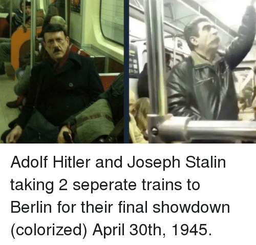 Showdown: Adolf Hitler and Joseph Stalin taking 2 seperate trains to Berlin for their final showdown (colorized) April 30th, 1945.