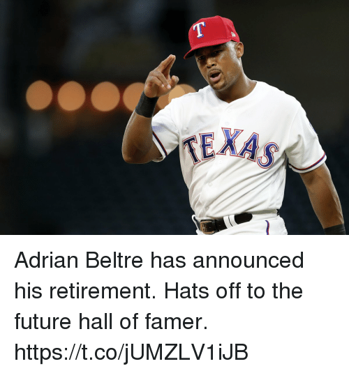 hats off: Adrian Beltre has announced his retirement.   Hats off to the future hall of famer. https://t.co/jUMZLV1iJB