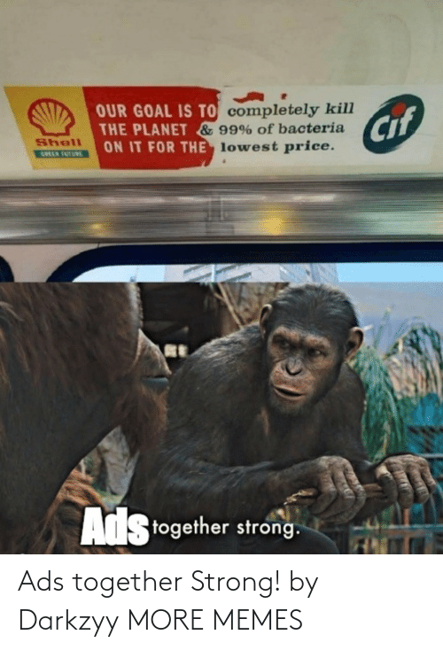 Strong: Ads together Strong! by Darkzyy MORE MEMES