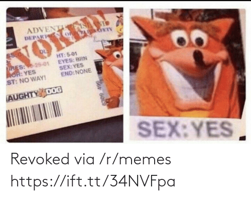 Res: ADVENT S  DEPAK o  VOKED  HT: 5-01  EYES: BRN  SEX:YES  END: NONE  RES: 25-01  AOR: YES  ST: NO WAY!  AUGHTY DOG  SEX:YES  66 6009 Revoked via /r/memes https://ift.tt/34NVFpa
