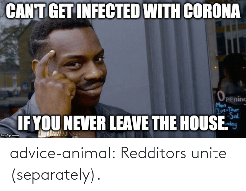 Animal: advice-animal:  Redditors unite (separately).