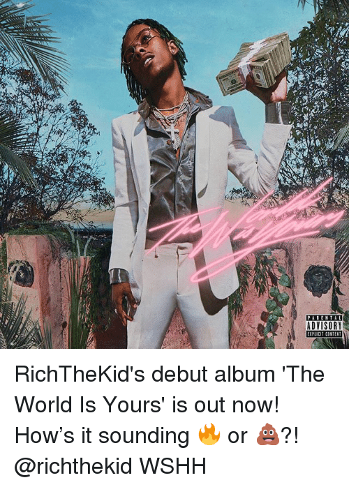 Memes, Wshh, and World: ADVISORY  EIPLICIT CONTENT RichTheKid's debut album 'The World Is Yours' is out now! How's it sounding 🔥 or 💩?! @richthekid WSHH