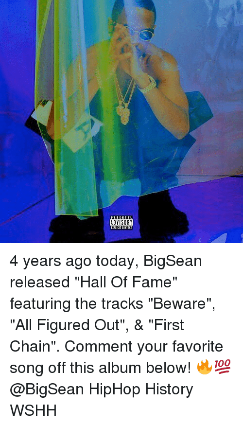 """Bigsean: ADYISORY 4 years ago today, BigSean released """"Hall Of Fame"""" featuring the tracks """"Beware"""", """"All Figured Out"""", & """"First Chain"""". Comment your favorite song off this album below! 🔥💯 @BigSean HipHop History WSHH"""