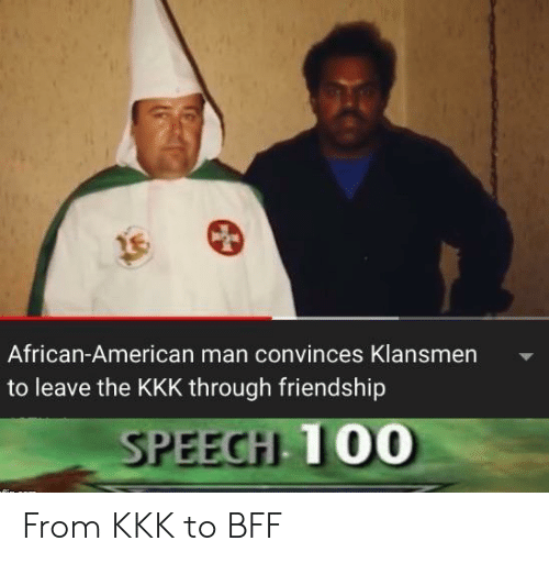 bff: African-American man convinces Klansmen  to leave the KKK through friendship  SPEECH 100 From KKK to BFF