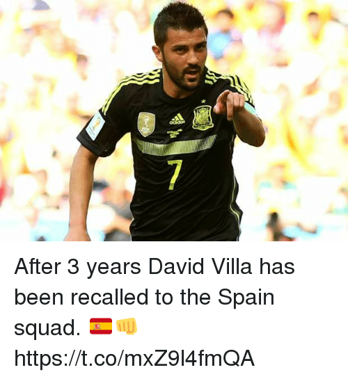 Memes, Squad, and Spain: After 3 years David Villa has been recalled to the Spain squad.  🇪🇸👊 https://t.co/mxZ9l4fmQA