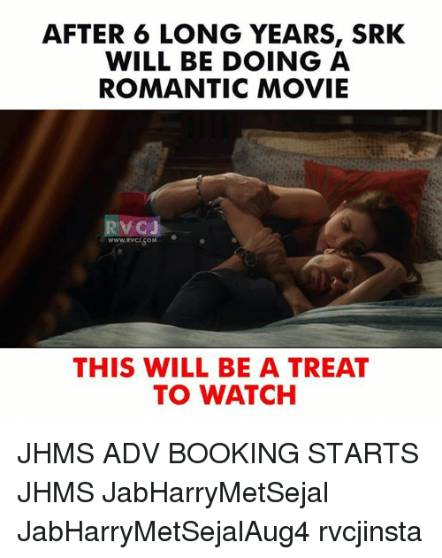 Memes, Booking, and Movie: AFTER 6 LONG YEARS, SRK  WILL BE DOING A  ROMANTIC MOVIE  RYCd。  WWW.RVCJ.COM  THIS WILL BE A TREAT  TO WATCH JHMS ADV BOOKING STARTS JHMS JabHarryMetSejal JabHarryMetSejalAug4 rvcjinsta