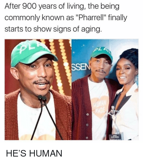 """pharrell: After 900 years of living, the being  commonly known as """"Pharrell"""" finally  starts to show signs of aging  SSEN HE'S HUMAN"""