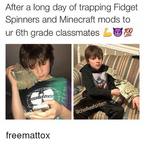 mine craft: After a long day of trapping Fidget  Spinners and Mine craft mods to  ur 6th grade classmates ug109  iefkeetsi freemattox