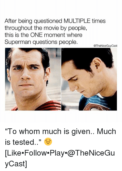 """To Whom: After being questioned MULTIPLE times  throughout the movie by people,  this is the ONE moment where  Superman questions people.  @TheNiceGuyCast """"To whom much is given.. Much is tested.."""" 😔 [Like•Follow•Play•@TheNiceGuyCast]"""
