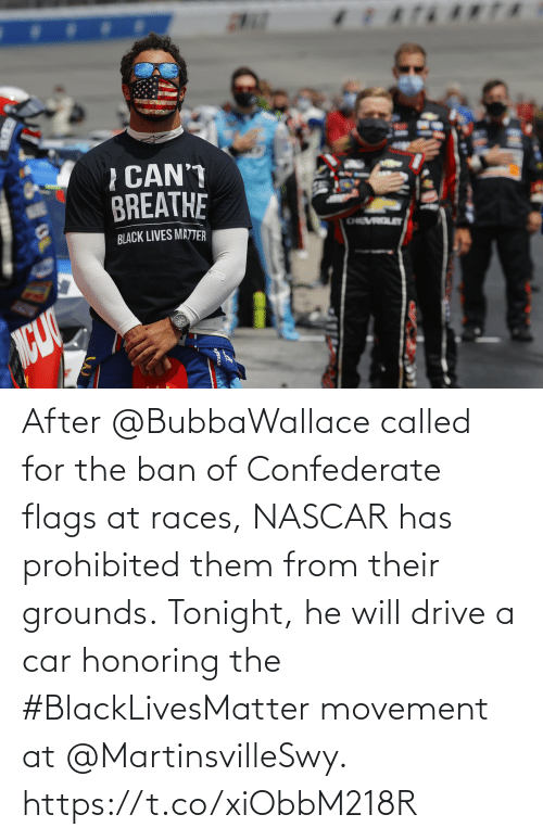 Ban: After @BubbaWallace called for the ban of Confederate flags at races, NASCAR has prohibited them from their grounds.  Tonight, he will drive a car honoring the #BlackLivesMatter movement at @MartinsvilleSwy. https://t.co/xiObbM218R