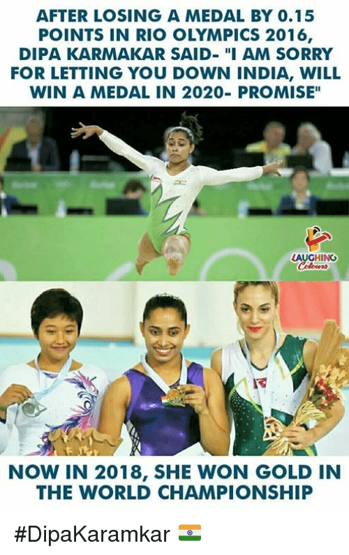 """Sorry, India, and World: AFTER LOSING A MEDAL BY 0.15  POINTS IN RIO OLYMPICS 2016,  DIPA KARMAKAR SAID- """"I AM SORRY  FOR LETTING YOU DOWN INDIA, WILL  WIN A MEDAL IN 2020- PROMISE""""  LAUGHING  NOW IN 2018, SHE WON GOLD IN  THE WORLD CHAMPIONSHIP #DipaKaramkar 🇮🇳"""