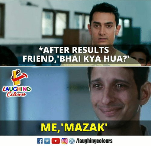 Indianpeoplefacebook, Friend, and Laughing: *AFTER RESULTS  FRIEND, BHAI KYA HUA?  LAUGHING  Colowrs  ME, MAZAK