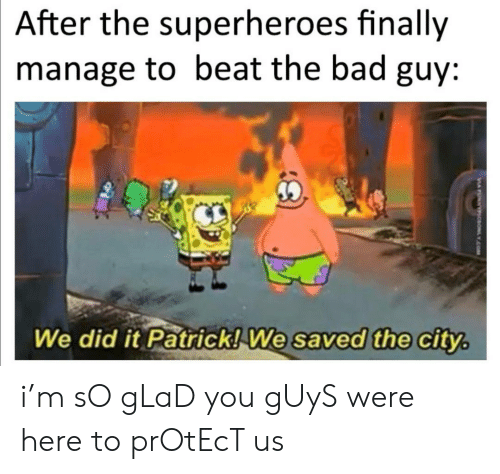 We Did It Patrick We Saved The City: After the superheroes finally  manage to beat the bad guy:  30  We did it Patrick! We saved the city.  VA FUNNICONLY.COM i'm sO gLaD you gUyS were here to prOtEcT us